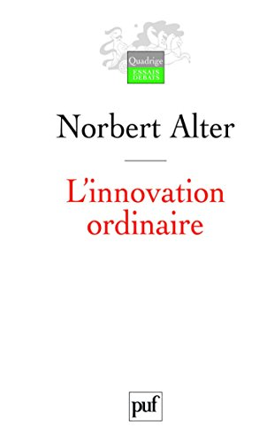 L'innovation ordinaire (Quadrige) par Norbert Alter