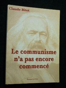 Le communisme n'a pas encore commencé par Claude Bitot