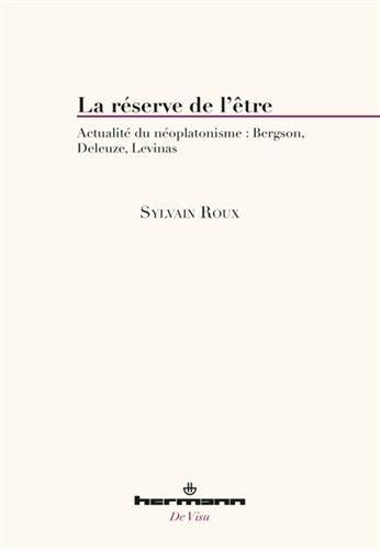 La réserve de l'être: Actualité du néoplatonisme