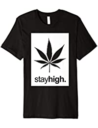 stay high. | Dope Weed Cannabis T-Shirt