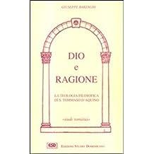 Dio e ragione. La teologia filosofica di s. Tommaso d'Aquino