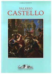 Valerio Castello. Ediz. illustrata por Camillo Manzitti