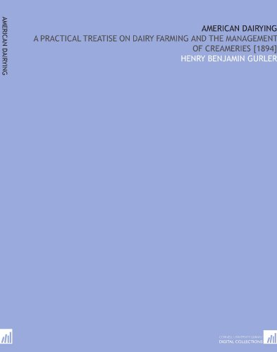 American Dairying: A Practical Treatise on Dairy Farming and the Management of Creameries [1894] por Henry Benjamin Gurler