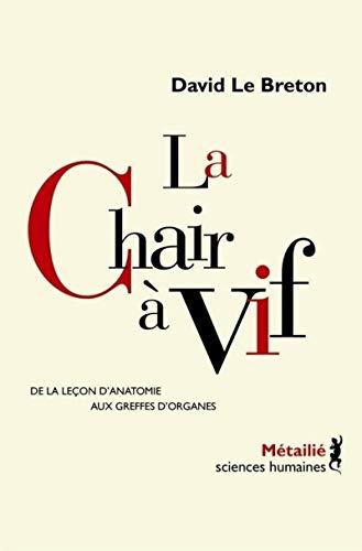 La Chair à vif - De la leçon d'anatomie aux greffes d'organes par  David Le breton