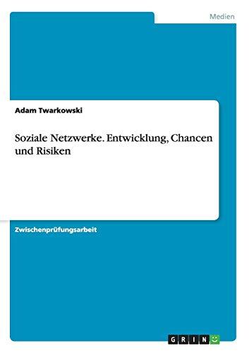 Soziale Netzwerke. Entwicklung, Chancen und Risiken
