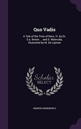 Quo Vadis: A Tale of the Time of Nero, Tr. by Dr. S.A. Binion ... and S. Malevsky, Illustrated by M. de Lipman by Henryk Sienkiewicz (2016-05-18)