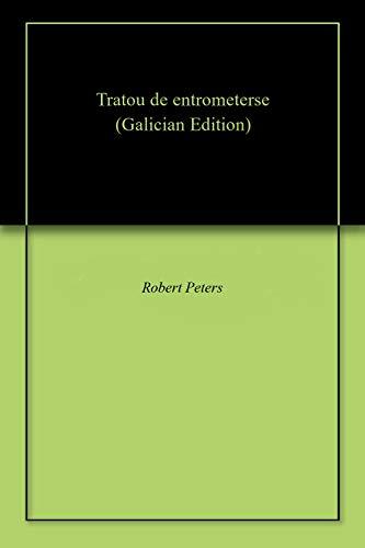 Tratou de entrometerse (Galician Edition) por Robert Peters