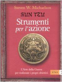 Sun Tzu. Strumenti per l'azione. L'arte della guerra per realizzare i propri obiettivi