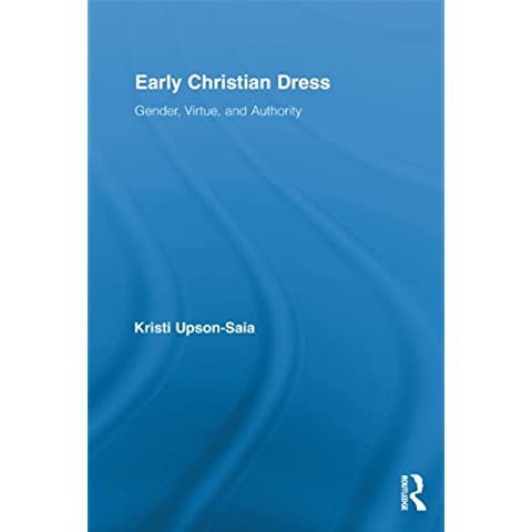 Early Christian Dress: Gender, Virtue, and Authority (Routledge Studies in Ancient History)