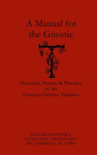 A Manual for the Gnostic: Doctrines, Prayers, and Practices of the Christian Esoteric Tradition por L'Eglise Gnostique Apostolique Catholique de l'Amerique du Nord