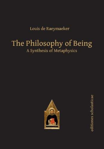 The Philosophy of Being: A Synthesis of Metaphysics (Editiones Scholasticae, Band 53)
