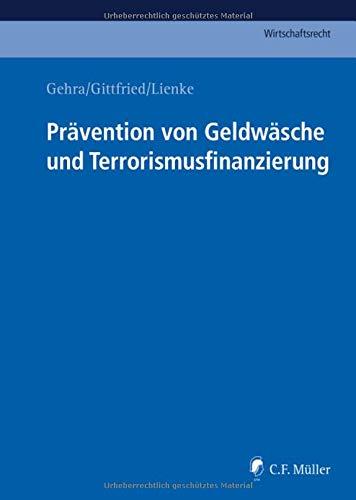 Prävention von Geldwäsche und Terrorismusfinanzierung: Praktische Umsetzung der aufsichtsrechtlichen Anforderungen durch Banken (C.F. Müller Wirtschaftsrecht) - Prävention