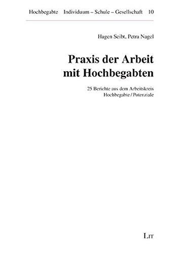 Praxis der Arbeit mit Hochbegabten: Berichte aus dem Arbeitskreis Hochbegabte (Hochbegabte. Individuum - Schule - Gesellschaft)