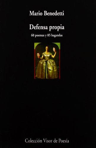 Defensa Propia: 60 Poemas Y 85 Bagatelas (Visor de Poesía) por Mario Benedetti