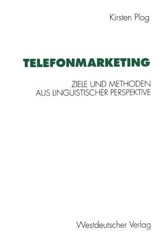 Telefonmarketing: Ziele Und Methoden Aus Linguistischer Perspektive (German Edition)