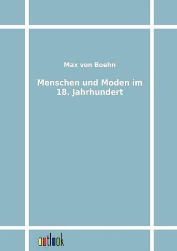 Menschen und Moden im 18. Jahrhundert by Max von Boehn (2011-10-18)