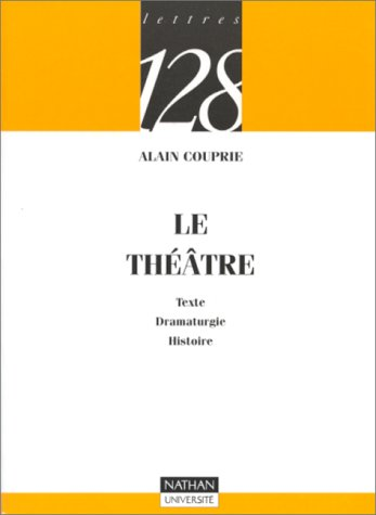 Le théâtre : Texte, Dramaturgie, Histoire