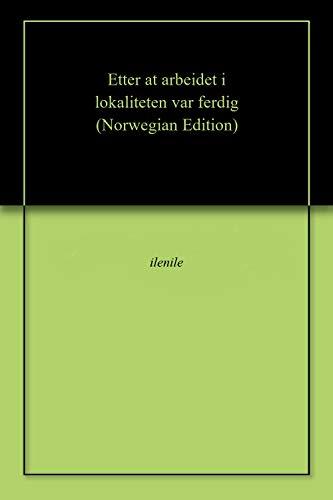 Etter at arbeidet i lokaliteten var ferdig (Norwegian Edition) por ilenile