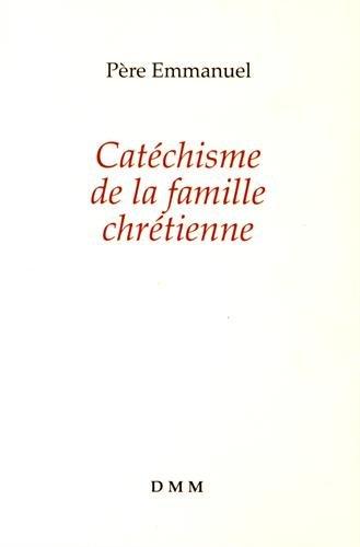 Catéchisme de la famille chrétienne (nouvelle édition) par Père Emmanuel