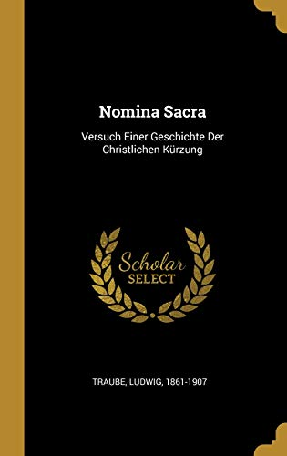 Nomina Sacra: Versuch Einer Geschichte Der Christlichen Kürzung