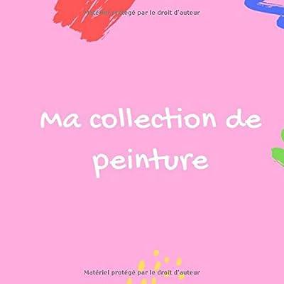 Ma collection de peinture: Livre de coloriage pour enfants I Collection de photos pour enfants I Cadeaux pour enfants pour papa maman grand-mère grand-père I