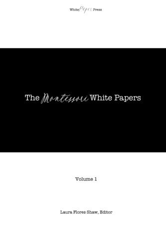The Montessori White Papers, Volume 1 by Laura Flores Shaw MS (2015-04-02)