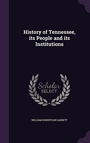History of Tennessee, its People and its Institutions
