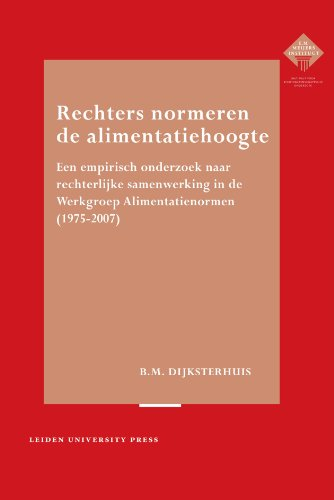 Rechters Normeren De Alimentatiehoogte: Een Empirisch Onderzoek Naar Rechterlijke Samenwerking in De Werkgroep Alimentatienormen (1975-2007) (LUP Meijersreeks)