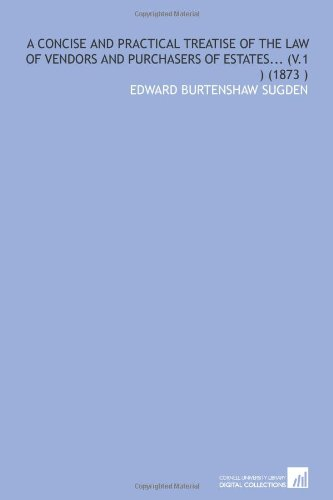A concise and practical treatise of the law of vendors and purchasers of estates. (v.1) (1873) por Edward Burtenshaw Sugden