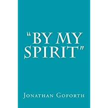[(By My Spirit)] [By (author) Jonathan Goforth] published on (June, 2015)