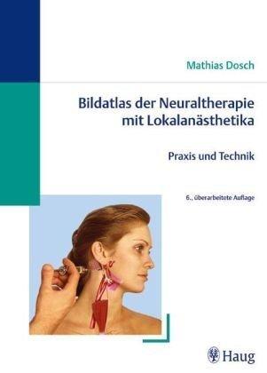 Bildatlas der Neuraltherapie mit Lokalanästhetika: Praxis und Technik