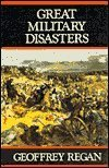 Great Military Disasters: A Historical Survey of Military Incompetence by Geoffrey Regan (1988-09-02)