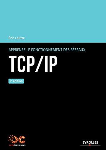 Apprenez le fonctionnement des réseaux TCP/IP (OpenClassrooms) par Eric Lalitte