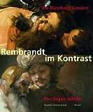 """Rembrandt im Kontrast: """"Die Blendung Simsons"""" und """"Der Segen Jakobs"""". Katalogbuch zur Ausstellung: Kassel, 3.11.2005-5.2.2006, Staatliche Museen, ... Gemäldegalerie Alte Meister, Rembrandt Saal -"""