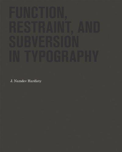 Function, Restraint, and Subversion in Typography par J. Namdev Hardisty