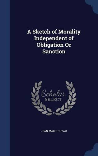 A Sketch of Morality Independent of Obligation Or Sanction