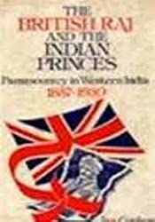 The British Raj and the Indian Princes: Paramountcy in Western India, 1857-1930