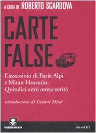 Carte false. L'assassinio di Ilaria Alpi e Miran Hrovatin. Quindici anni senza verità