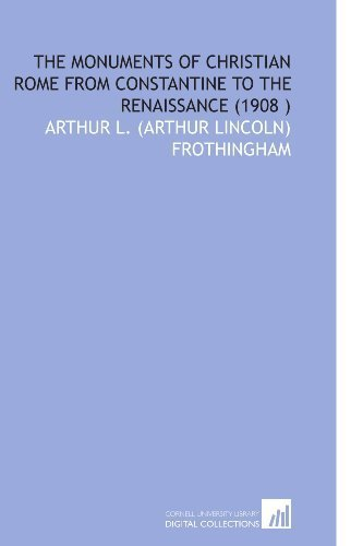 The Monuments of Christian Rome From Constantine to the Renaissance (1908 ) by Frothingham, Arthur L. (Arthur Lincoln) (2009) Paperback