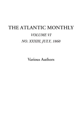 The Atlantic Monthly (Volume VI, No. XXXIII, July, 1860): Vol. VI, No. XXXIII, July, 1860 por Various