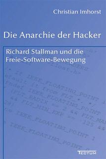 Die Anarchie der Hacker. Richard Stallman und die Freie-Software-Bewegung Freie Software