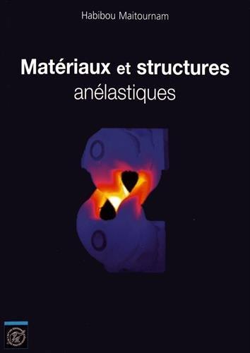 Matériaux et structures anélastiques / Habibou Maitournam.- Palaiseau : Ecole polytechnique , DL 2016, cop. 2016