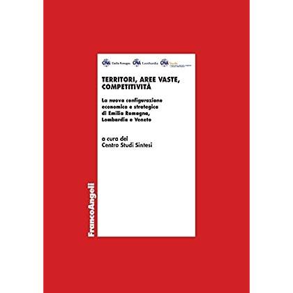 Territori, Aree Vaste, Competitività. La Nuova Configurazione Economica E Strategica Di Emilia Romagna, Lombardia E Veneto