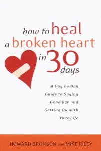 How to Heal a Broken Heart in 30 Days: A Day-by-Day Guide to Saying Good-bye and Getting On With Your Life von [Bronson, Howard, Riley, Mike]