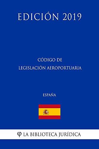 Código de Legislación Aeroportuaria (España) (Edición 2019) por La Biblioteca Jurídica