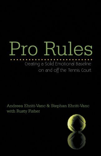 Pro Rules: Creating a Solid Emotional Baseline on and off the Tennis Court by Ehritt-Vanc, Andreea (2012) Paperback