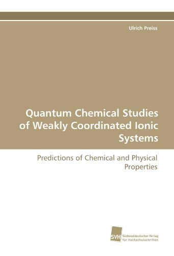 Quantum Chemical Studies of Weakly Coordinated Ionic Systems: Predictions of Chemical and Physical Properties (Ionic-system)