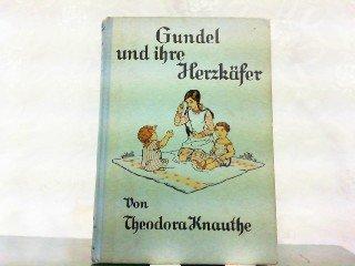 Gundel und ihre Herzkäfer. Erzählung für die Mädchenwelt.
