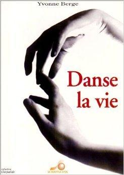 Danse la vie : Une vie, un enseignement de Yvonne Berge ( 21 janvier 1997 )