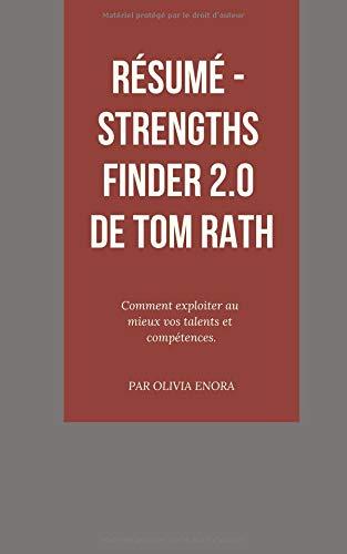 Résumé - Strengths Finder 2.0 de Tom Rath: Comment exploiter au mieux vos talents et compétences. par Olivia Enora